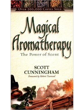 Magical Aromatherapy: The Power Of Scent (Llewellyn's New Age) by Scott Cunningham