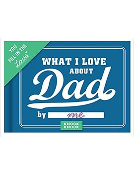 Knock Knock What I Love About Dad Fill In The Love Journal by Knock Knock