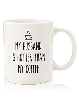 My Husband Is Hotter Than My Coffee Mug   Funny Valentines Day Gift Idea For Wife From Husband   Humorous Anniversary Gift   Novelty Birthday Present   Great Gift For Women, Wife, Or Newlywed   11oz by Wittsy Glassware And Gifts