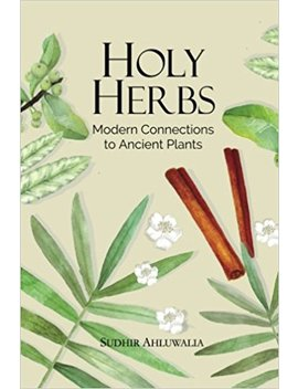 Holy Herbs: Modern Connections To Ancient Plants by Sudhir Ahluwalia