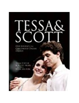 Tessa And Scott: Our Journey From Childhood Dream To Gold                         (Paperback) by Tessa Virtue (Author), Et Al.