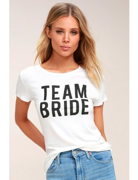 Team Bride White Tee by Lulus