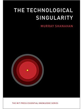 The Technological Singularity (The Mit Press Essential Knowledge Series) by Murray Shanahan