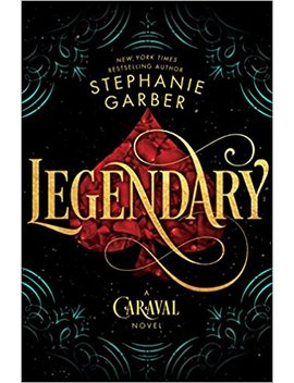 Legendary: A Caraval Novel by Stephanie Garber