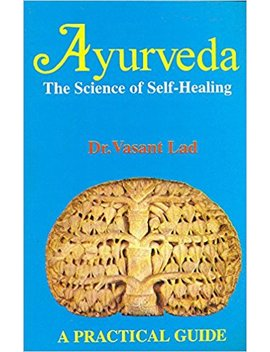 Ayurveda: The Science Of Self Healing: A Practical Guide (Any Time Temptations Series) by Vasant Lad