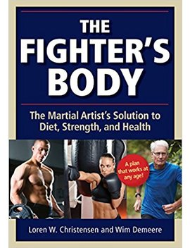 The Fighter's Body: The Martial Artist's Solution To Diet, Strength, And Health by Loren W Christensen