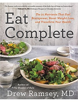 Eat Complete: The 21 Nutrients That Fuel Brainpower, Boost Weight Loss, And Transform Your Health by Drew Ramsey M.D.