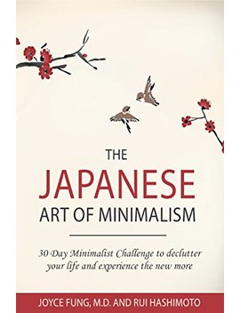 Minimalism: The Japanese Art Of Minimalism: 30 Day Minimalist Challenge To Declutter Your Life And Experience The New More (Minimalist, Minimalism Book, ... Mindfulness, Declutter, Organizing) by Dr. Joyce Fung