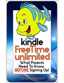 Kindle Free Time Unlimited: What Parents Need To Know Before Signing Up! (Consumer Quick Guides) by Victoria Prescott