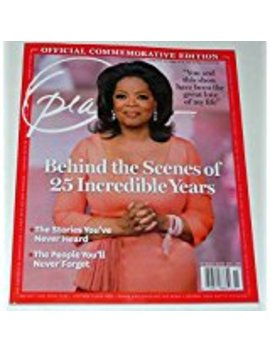 Oprah   Official Commemorative Edition   Behind The Scenes Of 25 Incredible Years                         (Single Issue Magazine) by The Oprah Magazine From The Editors Of O (Editor)