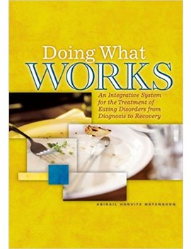 Doing What Works: An Integrative System For Treating Eating Disorders From Diagnosis To Recovery by Amazon