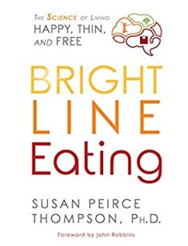 Bright Line Eating: The Science Of Living Happy, Thin & Free by Amazon