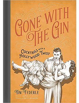 Gone With The Gin: Cocktails With A Hollywood Twist by Tim Federle