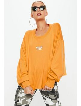 Orange Yeah Slogan Boxy Raw Hem Sweatshirt by Missguided