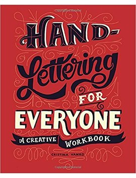Hand Lettering For Everyone: A Creative Workbook by Cristina Vanko