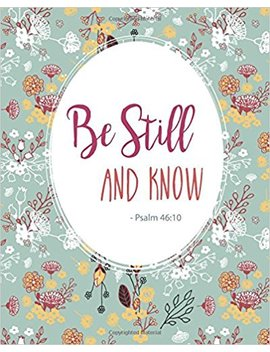 Be Still And Know   Psalm 46:10: Prayer Journal To Write In For Daily Conversation & Praise With God (Bible Verse Journal Cover Design) (Volume 5) by Hilda Rogers