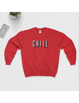 Netflix Inspired Chill Sweatshirt   Tumblr Sweatshirt   Crewneck Sweatshirt   Netflix And Chill   Unisex   S M L Xl   Multiple Colours by Etsy