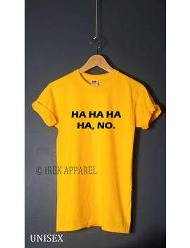 Ha Ha Ha No T Shirt Tumblr Top Tee Tumblr Shirt Tumblr T Shirt Tumblr Tshirt Tumblr T Shirt Ha Ha T Shirt Gift For Teens Womens Clothing by Etsy