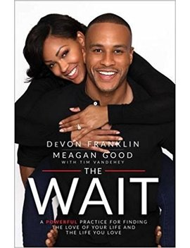 The Wait: A Powerful Practice For Finding The Love Of Your Life And The Life You Love by De Von Franklin