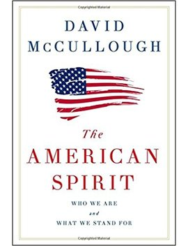 The American Spirit: Who We Are And What We Stand For by David Mc Cullough