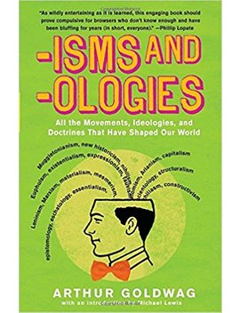 'isms & 'ologies: All The Movements, Ideologies And Doctrines That Have Shaped Our World by Arthur Goldwag