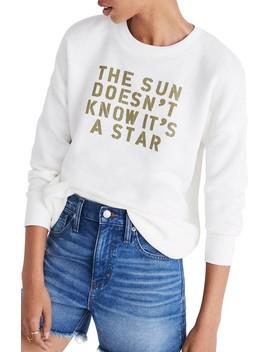 The Sun Doesn't Know It's A Star Sweatshirt by Madewell