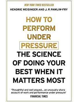 How To Perform Under Pressure: The Science Of Doing Your Best When It Matters Most by Amazon