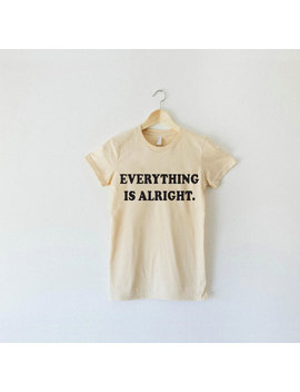 Everything Is Alright Shirt, Vintage Graphic Tee, Tumblr Shirts, Womens Shirts, Urban Outfitter, Graphic Tee, Hipster Shirt, Hippie Shirt by Etsy