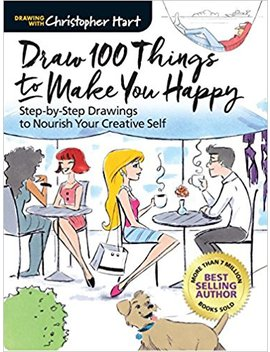 Draw 100 Things To Make You Happy: Step By Step Drawings To Nourish Your Creative Self by Christopher Hart