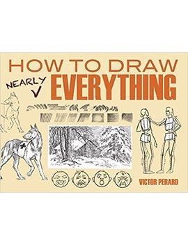 How To Draw Nearly Everything (Dover Art Instruction) by Amazon