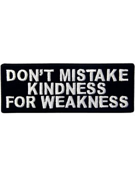 Don't Mistake My Kindness For Weekness Embroidered Iron On Sew On Patch by Amazon