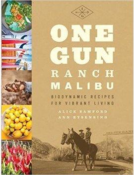 One Gun Ranch, Malibu: Biodynamic Recipes For Vibrant Living by Alice Bamford