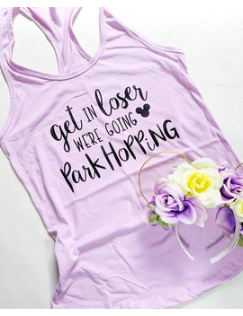 Lilac | Get In Loser | Park Hopping | Disney Shirt | Mean Girls | Disney Vacation | Disney Tank Top by Etsy