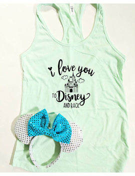 Mint Green | I Love You To Disney And Back Tank | Castle Tank | Disney Shirt | Women's Disney Tank Top | Disney Vacation | by Etsy