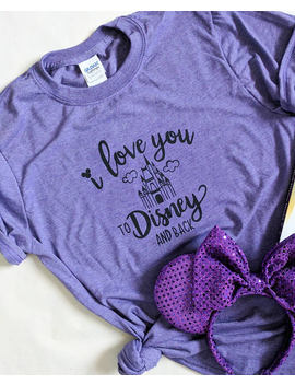 Purple | I Love You To Disney And Back Tee | Castle Tee | Disney Shirt | Unisex Disney Shirt | Disney Vacation | Disney Trip by Etsy