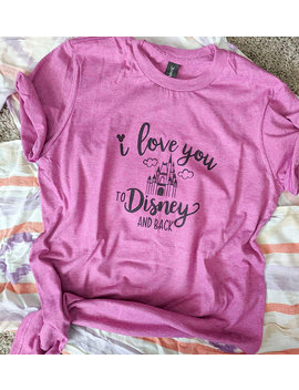 Raspberry | I Love You To Disney And Back Tee | Castle Tee | Disney Shirt | Unisex Disney Shirt | Disney Vacation | Wedding by Etsy