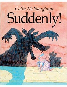 Suddenly! (Turtleback School & Library Binding Edition) by Colin Mc Naughton