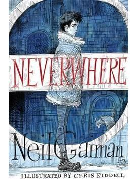 Neverwhere : The Illustrated Edition by Neil Gaiman