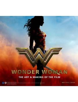Wonder Woman : The Art And Making Of The Film by Sharon Gosling