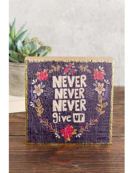 Give Back Collection: Never Give Up Box Sign by Francesca's
