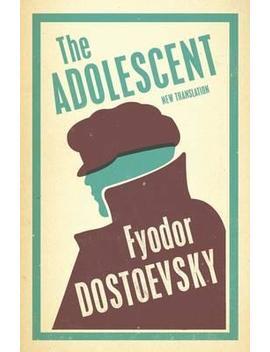 The Adolescent by Fyodor Dostoevsky
