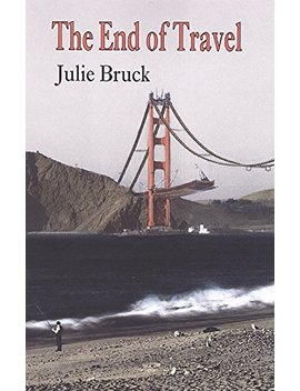 The End Of Travel by Julie Bruck