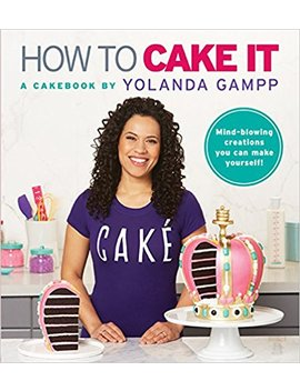 How To Cake It: A Cakebook by Yolanda Gampp
