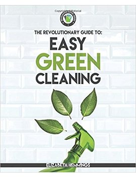 Easy Green Cleaning: Join The Safe, Effective And Eco Friendly Cleaning Revolution By Using Simple, Inexpensive, Natural, And Non Toxic Ingredients And Recipes To Keep Your Home Sparkling Clean! by Amazon