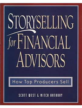Storyselling For Financial Advisors: How Top Producers Sell by Amazon