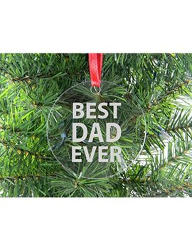 Best Dad Ever   Clear Acrylic Christmas Ornament   Great Gift For Father's Day, Birthday, Or Christmas Gift For Dad, Grandpa, Grandfather, Papa, Husband by Custom Gifts Now
