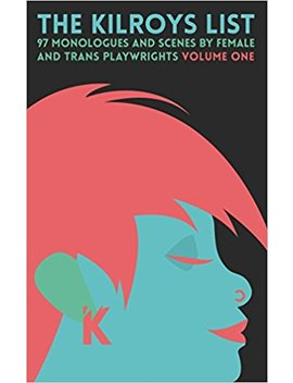 The Kilroys List: 97 Monologues And Scenes By Female And Trans Playwrights by Amazon