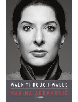 Walk Through Walls : A Memoir by Marina Abramovic