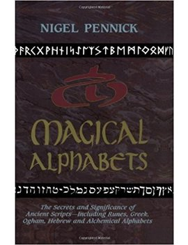 Magical Alphabets: The Secrets And Significance Of Ancient Scripts   Including Runes, Greek, Ogham, Hebrew And Alchemical Alphabets by Nigel Pennick