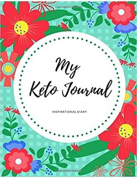 Keto Diet Journal: Inspirational Ketogenic Diet Weight Loss Journal Planner Diary Log Book by Jennifer E Garza